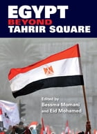 Egypt beyond Tahrir Square by Edited by Bessma Momani and Eid Mohamed