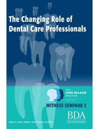 The Changing Role of Dental Care Professionals - The John Mclean Archive a Living History of…