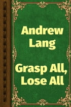 Grasp All, Lose All by Andrew Lang