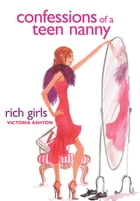Confessions of a Teen Nanny #2: Rich Girls