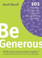 Be Generous: 101 Meditations & Suggestions to Get You Through the Day and Night by Marell, David