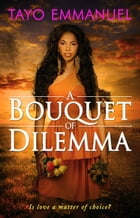 A BOUQUET OF DILEMMA by Tayo Emmanuel