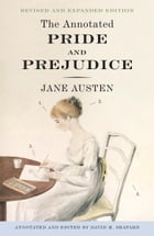 The Annotated Pride and Prejudice: A Revised and Expanded Edition by Jane Austen