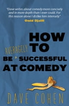 How To Be Averagely Successful at Comedy by Dave Cohen