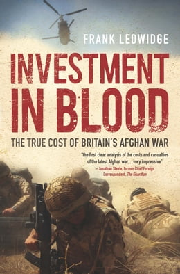 Book Investment in Blood: The True Cost of Britain's Afghan War by Frank Ledwidge