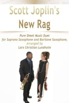 Scott Joplin's New Rag Pure Sheet Music Duet for Soprano Saxophone and Baritone Saxophone, Arranged by Lars Christian Lundholm by Pure Sheet Music