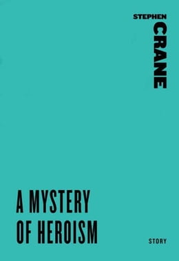 Book A Mystery of Heroism by Stephen Crane