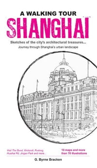 A Walking Tour Shanghai: Sketches of the city's architectural treasures