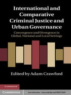 International and Comparative Criminal Justice and Urban Governance: Convergence and Divergence in…