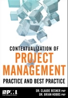 Contextualization of Project Management Practice and Best Practice by Claude Besner