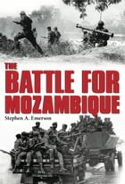 The Battle for Mozambique: The Frelimo–Renamo Struggle, 1977–1992 by Stephen A. Emerson