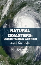 Natural Disasters: Understanding Weather Just for Kids! by KidCaps