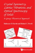 Crystal Symmetry, Lattice Vibrations and Optical Spectroscopy of Solids: A Group Theoretical Approach by Baldassare Di Bartolo