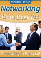 Networking Gets Results: Connecting To Success by Marion Beale