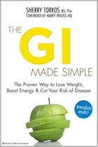 The GI Made Simple: The proven way to lose weight, boost energy and cut your risk of disease by Sherry Torkos