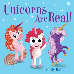 Unicorns Are Real! by Holly Hatam