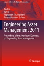 Engineering Asset Management 2011: Proceedings of the Sixth World Congress on Engineering Asset…