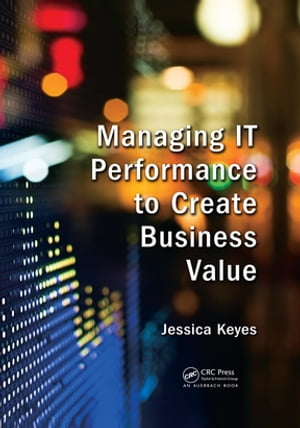 Managing IT Performance to Create Business Value