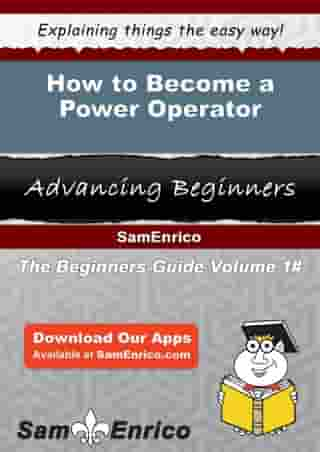 How to Become a Power Operator: How to Become a Power Operator by Marisha Lipscomb