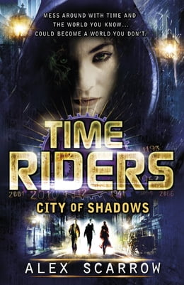Book TimeRiders: City of Shadows (Book 6) by Alex Scarrow