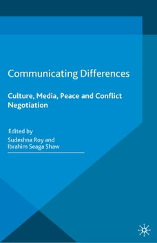 Communicating Differences: Culture, Media, Peace and Conflict Negotiation