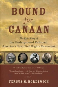 Bound for Canaan: The Epic Story of the Underground Railro
