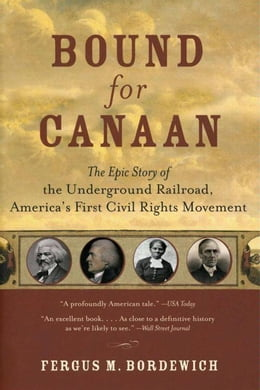 Book Bound for Canaan: The Epic Story of the Underground Railro by Fergus Bordewich