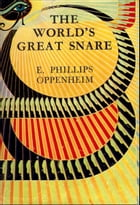 The World's Great Snare by E. Phillips Oppenheim