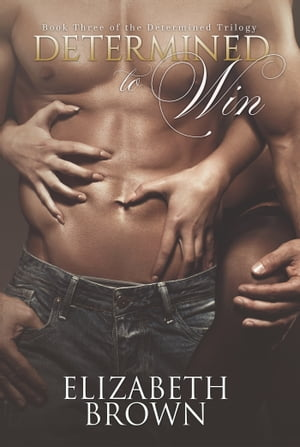 Determined: To Win (Book Three of the Determined Trilogy)