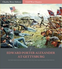Edward Porter Alexander at Gettysburg: His Letter to the Southern Historical Society