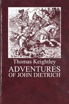 ADVENTURES OF JOHN DIETRICH by Thomas Keightley