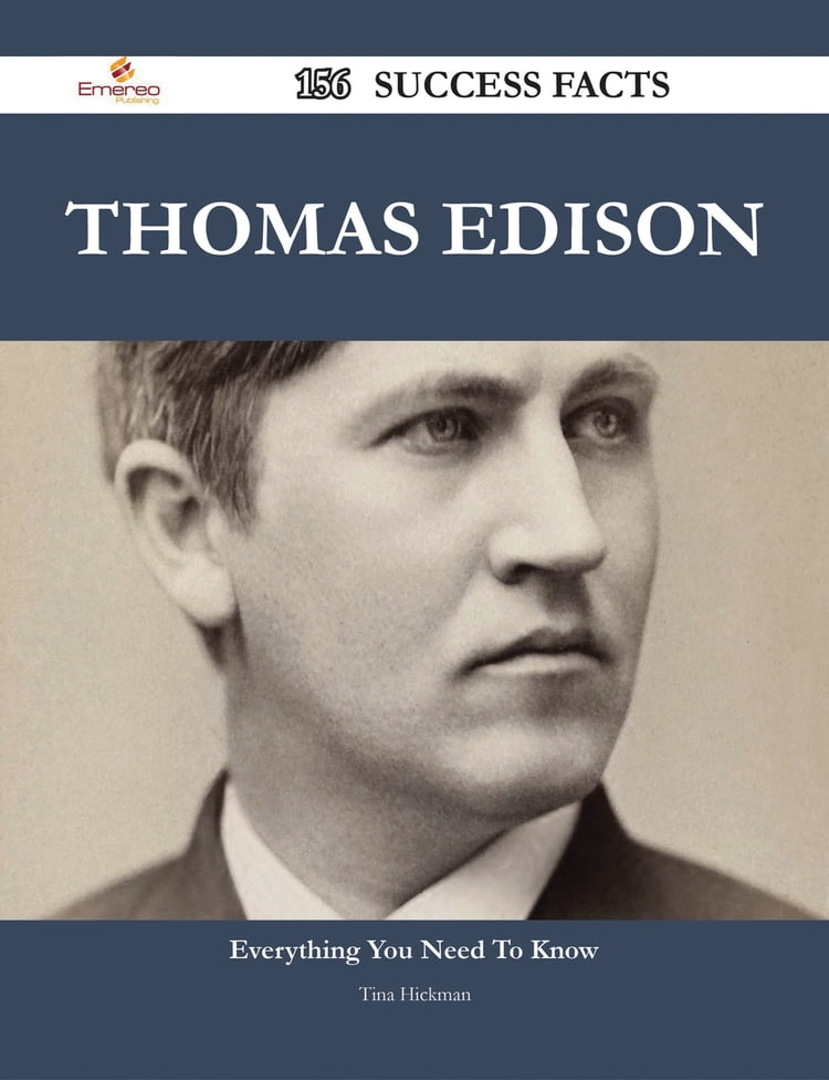 Thomas Edison 156 Success Facts - Everything you need to know about Thomas  Edison