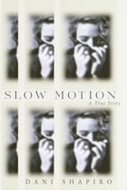 Slow Motion: A True Story by Dani Shapiro