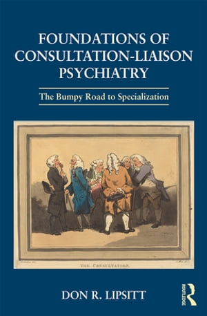 Foundations of Consultation-Liaison Psychiatry The Bumpy Road to Specialization