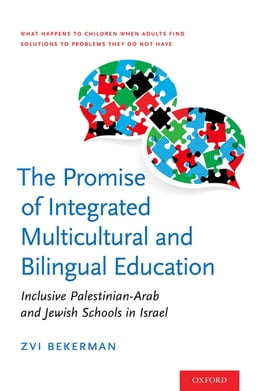 Book The Promise of Integrated Multicultural and Bilingual Education: Inclusive Palestinian-Arab and… by Zvi Bekerman