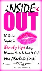 Inside and Out: The Basic Style and Beauty Tips Every Woman Needs to Look and Feel Her Absolute Best! by Her Dish
