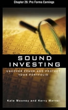 Sound Investing : Uncover Fraud and Protect Your Portfolio: Pro Forma Earnings by Kate Mooney