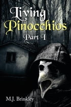 Living Pinocchios: Part I by M.J. Brinkley