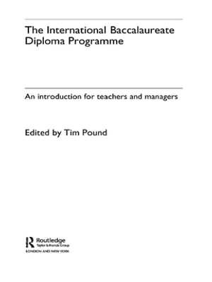 The International Baccalaureate Diploma Programme An Introduction for Teachers and Managers