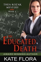 An Educated Death (The Thea Kozak Mystery Series, Book 4) by Kate Flora