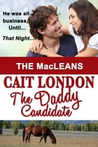 The Daddy Candidate: MacLeans, #3 by Cait London
