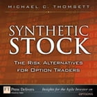 Synthetic Stock, the Risk Alternative for Option Traders by Michael C. Thomsett