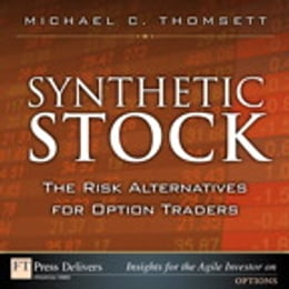 Book Synthetic Stock, the Risk Alternative for Option Traders by Michael C. Thomsett