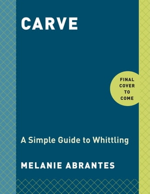 Carve A Simple Guide to Whittling