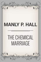 The Chemical Marriage by Manly P. Hall