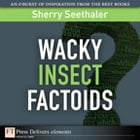 Wacky Insect Factoids by Sherry Seethaler
