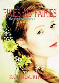 Pixies Vs. Fairies (The Fairy Rose Chronicles #3)