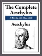 The Complete Aeschylus by Aeschylus