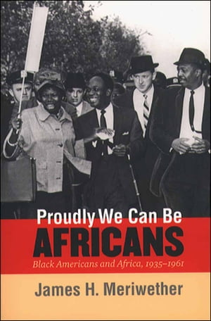 Proudly We Can Be Africans Black Americans and Africa,  1935-1961