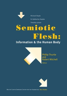 Book Semiotic Flesh: Information and the Human Body by Phillip Thurtle